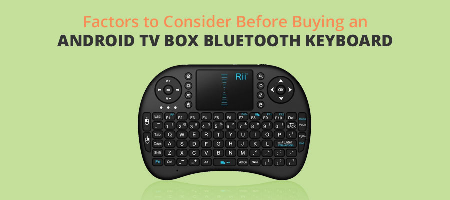 Factors to Consider Before Buying an Android TV Box Bluetooth Keyboard