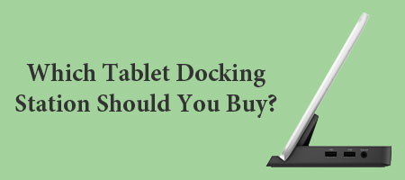 Top 10 Best Tablet Docking Station Review
